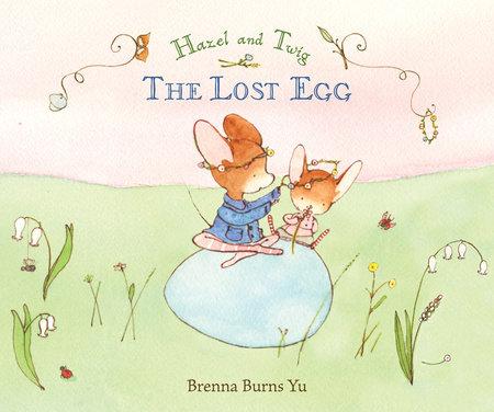 Hazel and Twig: The Lost Egg by Brenna Burns Yu