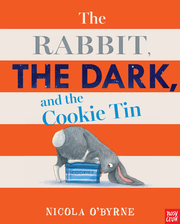 The Rabbit, the Dark, and the Cookie Tin by Nicola O'Byrne