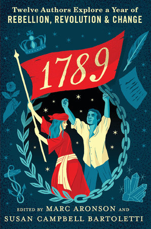 1789: Twelve Authors Explore a Year of Rebellion, Revolution, and Change by
