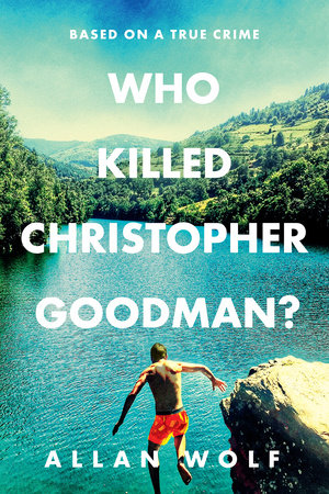 Who Killed Christopher Goodman? Based on a True Crime by Allan Wolf