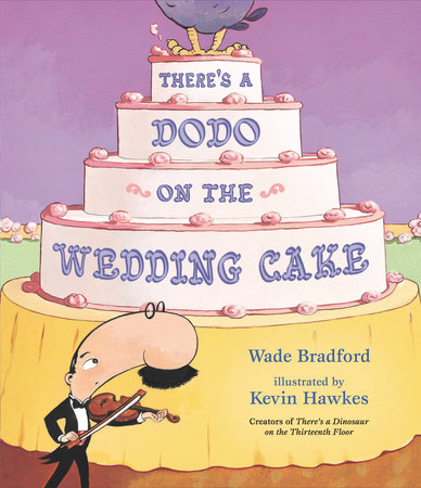 There's a Dodo on the Wedding Cake by Wade Bradford