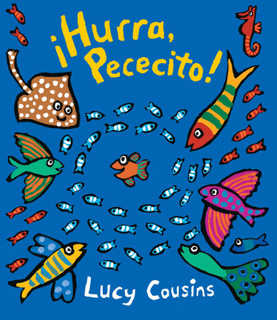 ¡Hurra, Pececito! by Lucy Cousins