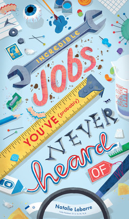 Incredible Jobs You've (Probably) Never Heard Of by Natalie Labarre