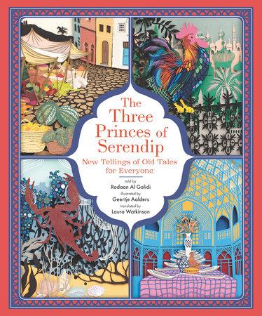 The Three Princes of Serendip: New Tellings of Old Tales for Everyone by Rodaan Al Galidi