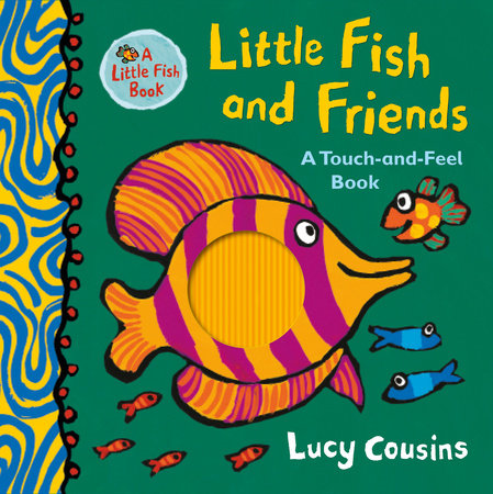 Little Fish and Friends: A Touch-and-Feel Book by Lucy Cousins