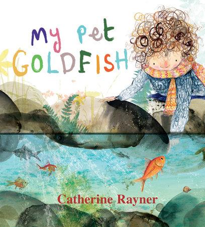 My Pet Goldfish by Catherine Rayner