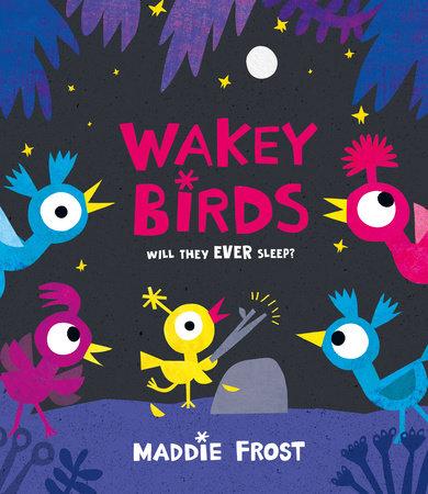 Wakey Birds by Maddie Frost