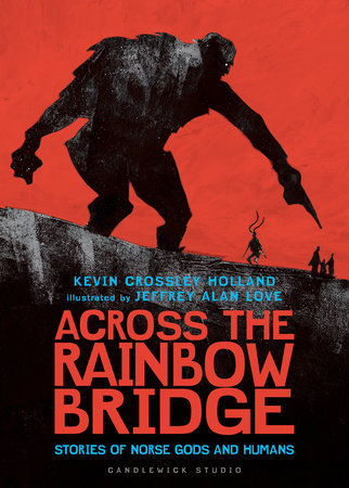 Across the Rainbow Bridge: Stories of Norse Gods and Humans by Kevin Crossley-Holland