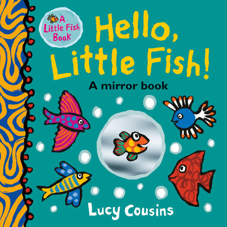 Hello, Little Fish!: A Mirror Book by Lucy Cousins