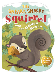 The Sneaky, Snacky Squirrel and the Golden Acorn