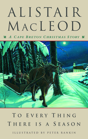 To Every Thing There Is a Season by Alistair MacLeod