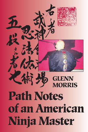 Path Notes of an American Ninja Master by Glenn J. Morris