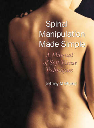Spinal Manipulation Made Simple by Jeffrey Maitland