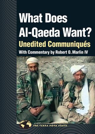 What Does Al Qaeda Want? by Robert O. Marlin, IV