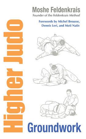 Higher Judo by Moshe Feldenkrais