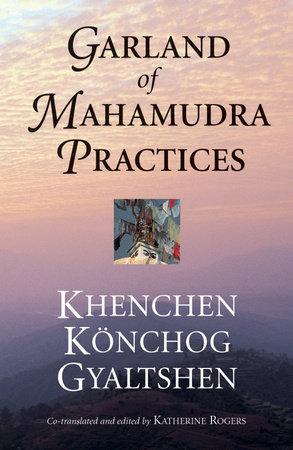 Garland of Mahamudra Practices by Khenchen Konchog Gyaltshen