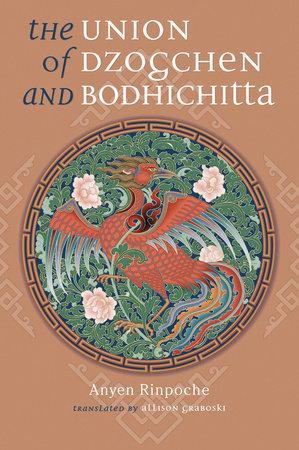 The Union of Dzogchen and Bodhichitta by Anyen Rinpoche