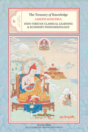 The Treasury of Knowledge, Book Six, Parts One and Two by Jamgon Kongtru Lodro Taye