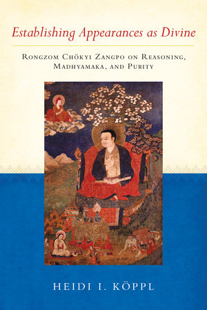 Establishing Appearances as Divine by Heidi I. Koppl and Rongzom Chokyi Zangpo