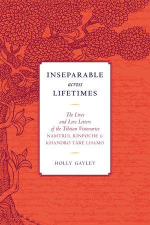 Inseparable across Lifetimes by Namtrul Jigme Phuntsok and Khandro Tare Lhamo