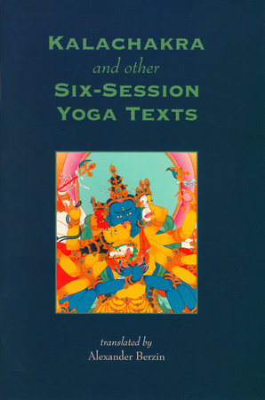 Kalachakra and Other Six-Session Yoga Texts by