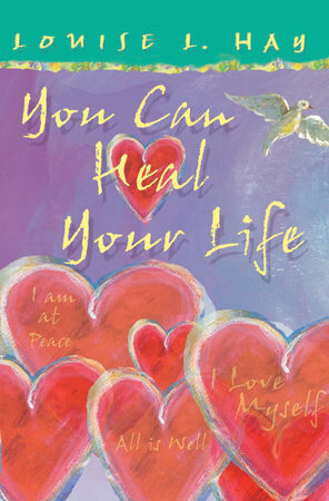 You Can Heal Your Life Gift Edition by Louise Hay