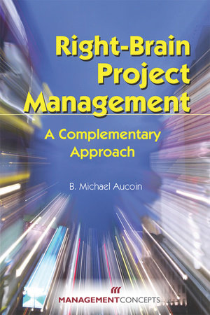 Right-Brain Project Management by B. Michael Aucoin
