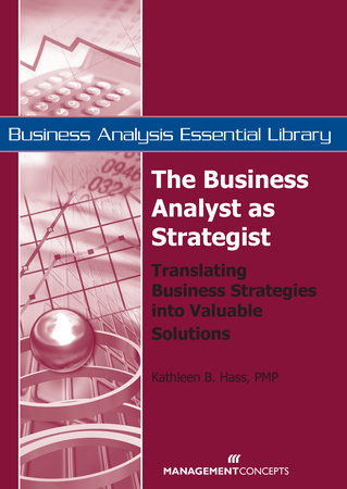 The Business Analyst as Strategist by Kathleen B. Hass