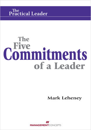 The Five Commitments of a Leader by Mark Leheney