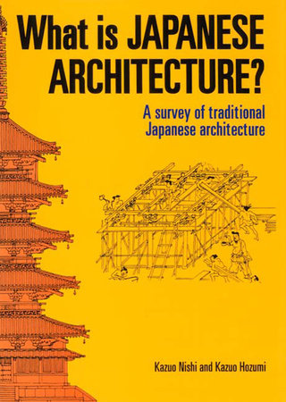 What is Japanese Architecture? by Kazuo Nishi and Kazuo Hozumi