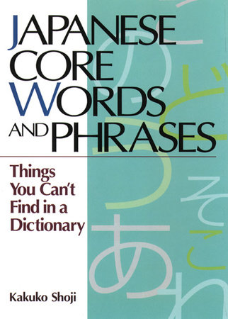 Japanese Core Words and Phrases by Kakuko Shoji
