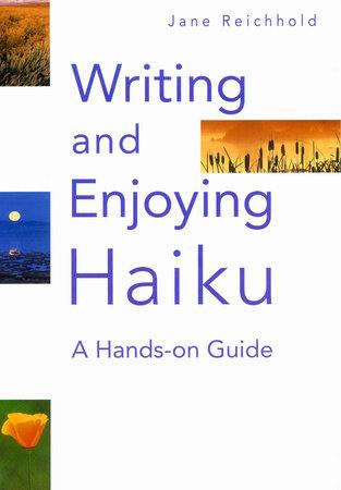 Writing and Enjoying Haiku by Jane Reichhold