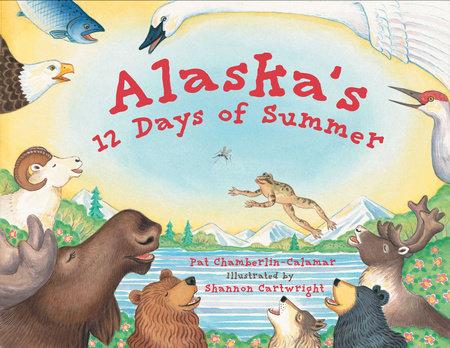 Alaska's 12 Days of Summer by Pat Chamberlin-Calamar