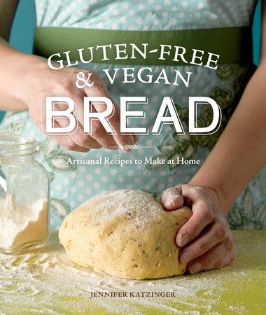 Gluten-Free & Vegan Bread by Jennifer Katzinger