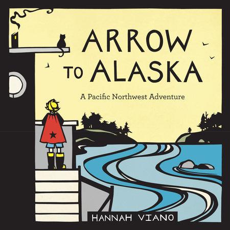 Arrow to Alaska by Hannah Viano