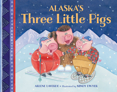 Alaska's Three Little Pigs by Arlene Laverde