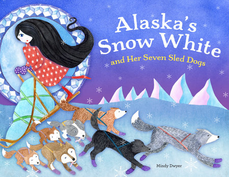 Alaska's Snow White and Her Seven Sled Dogs by Mindy Dwyer