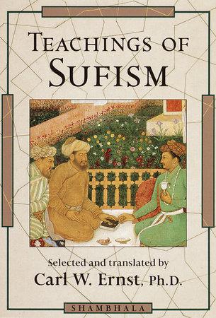 Teachings of Sufism by Carl W. Ernst, Ph.D.