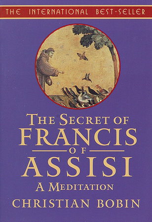 The Secrets of Francis of Assisi by Christian Bobin