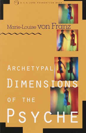 Archetypal Dimensions of the Psyche by Marie-Louise von Franz