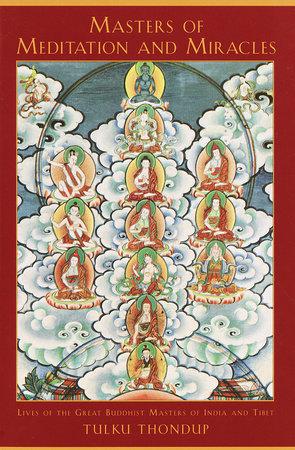 Masters of Meditation and Miracles by Tulku Thondup