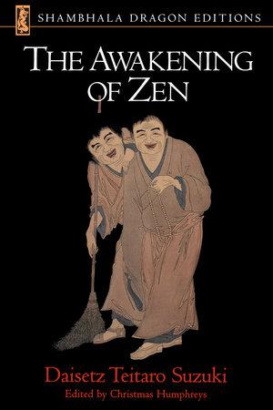 The Awakening of Zen by Daisetz T. Suzuki