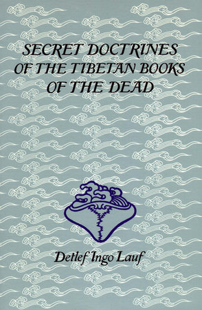 Secret Doctrines of the Tibetan Book of Dead by Detlef Ingo Lauf