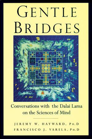 Gentle Bridges by Jeremy W. Hayward and The Dalai Lama