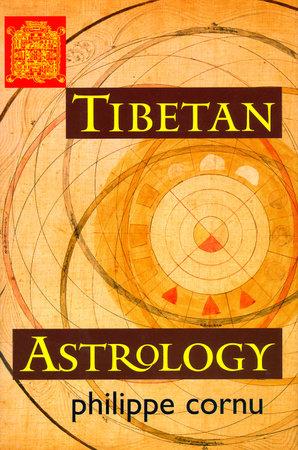 Tibetan Astrology by Philippe Cornu
