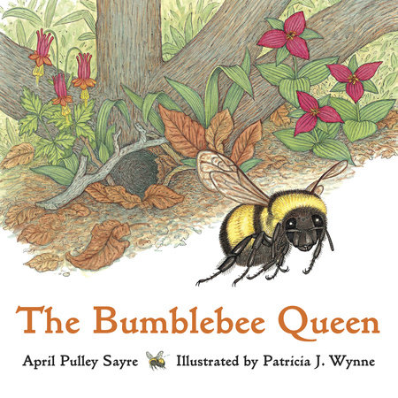 The Bumblebee Queen by April Pulley Sayre | PenguinRandomHouse com: Books