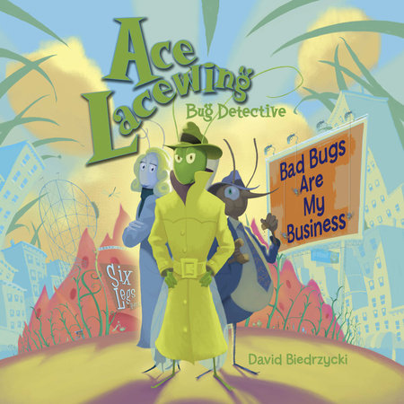 Ace Lacewing, Bug Detective: Bad Bugs Are My Business by David Biedrzycki (Author/Illustrator)