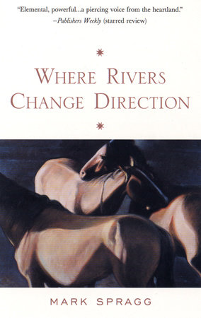 Where Rivers Change Direction by Mark Spragg