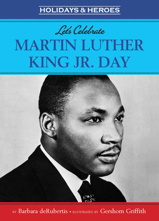 Let's Celebrate Martin Luther King, Jr. Day by Barbara deRubertis