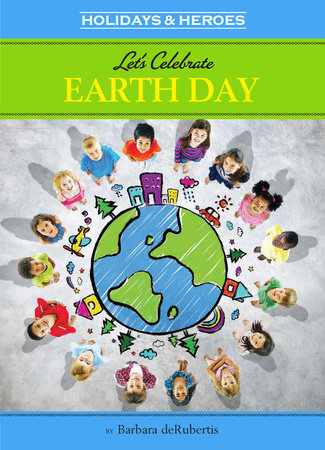 Let's Celebrate Earth Day by Barbara deRubertis